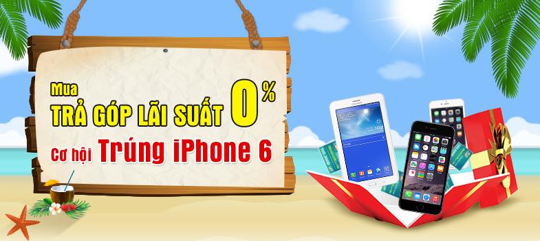 Trả góp lãi suất 0% trúng ngay iPhone 6