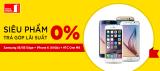 Ưu đãi trả góp: Điện thoại sành điệu lãi suất 0%